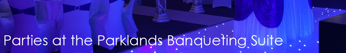 Parties at the Parklands Banqueting Suite